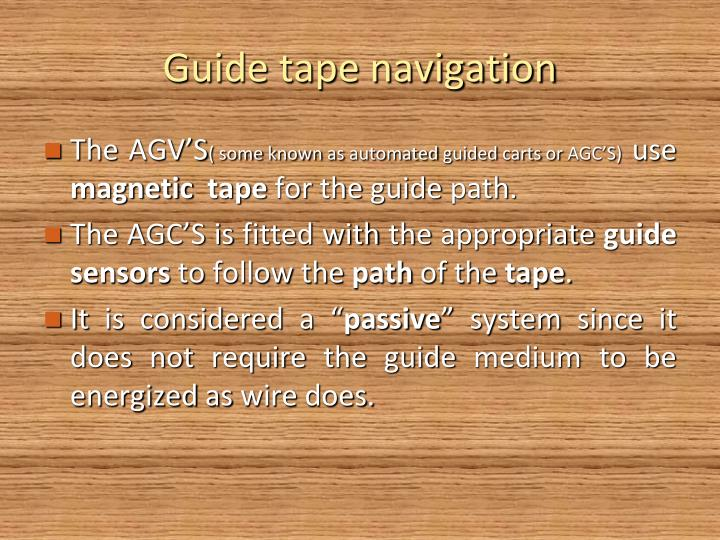 Guide tape navigation