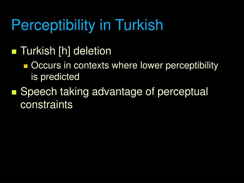 Perceptibility in Turkish
