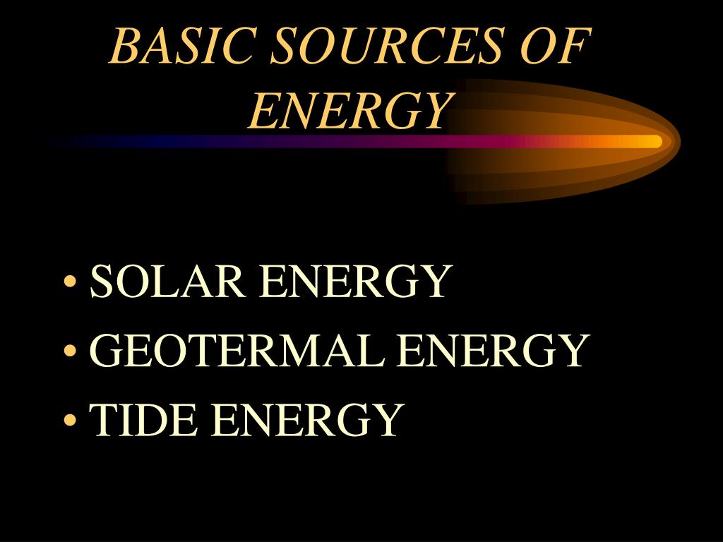 BASIC SOURCES OF ENERGY