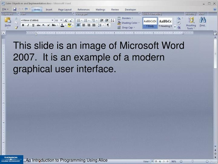This slide is an image of Microsoft Word 2007.  It is an example of a modern graphical user interface.