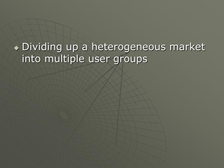 Dividing up a heterogeneous market into multiple user groups