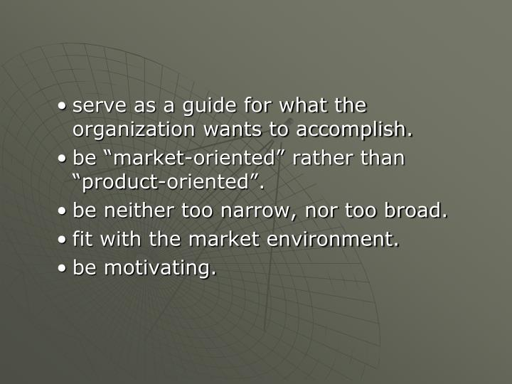 serve as a guide for what the organization wants to accomplish.
