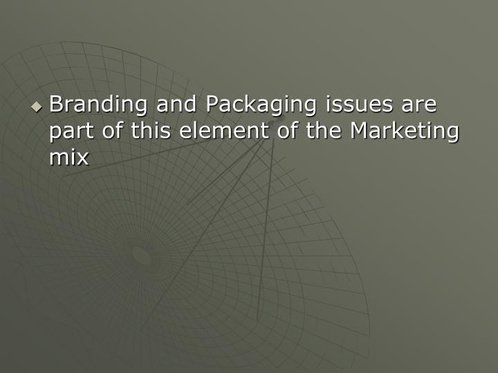 Branding and Packaging issues are part of this element of the Marketing mix