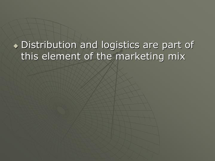 Distribution and logistics are part of this element of the marketing mix