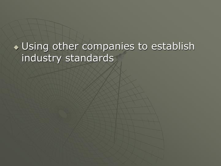 Using other companies to establish industry standards