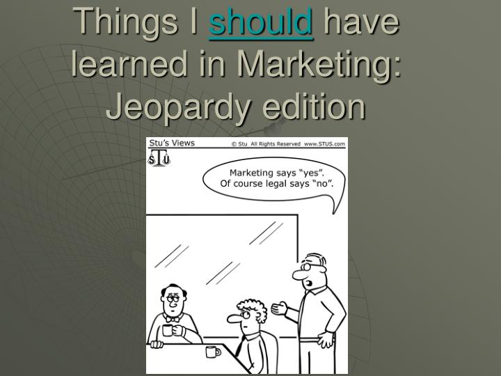 Things i should have learned in marketing jeopardy edition