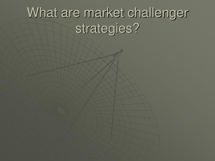 What are market challenger strategies?