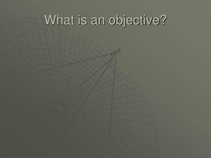 What is an objective?