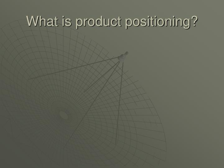 What is product positioning?