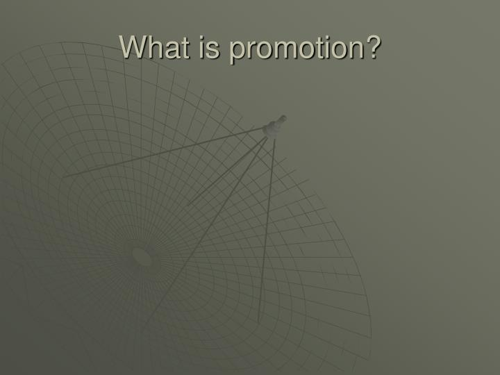 What is promotion?