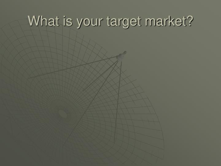 What is your target market?