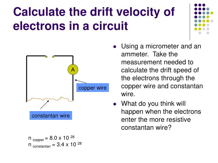 Using a micrometer and an ammeter.  Take the measurement needed to calculate the drift speed of the electrons through the copper wire and constantan wire.