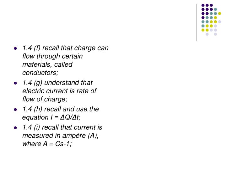 1.4 (f) recall that charge can flow through certain materials, called conductors;
