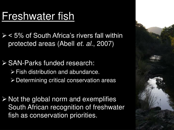 freshwater fisheries and conservation Welcome to the freshwater fish specialist group with a solid record in ichthyology (the study of fish) and the conservation of freshwater fishes.