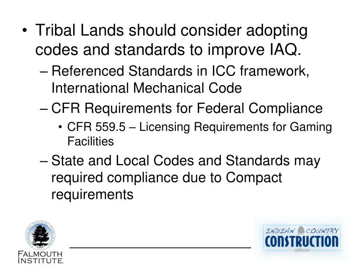 Tribal Lands should consider adopting codes and standards to improve IAQ.