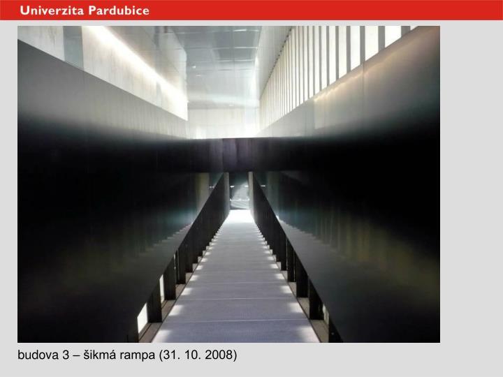 budova 3 – šikmá rampa (31. 10. 2008)
