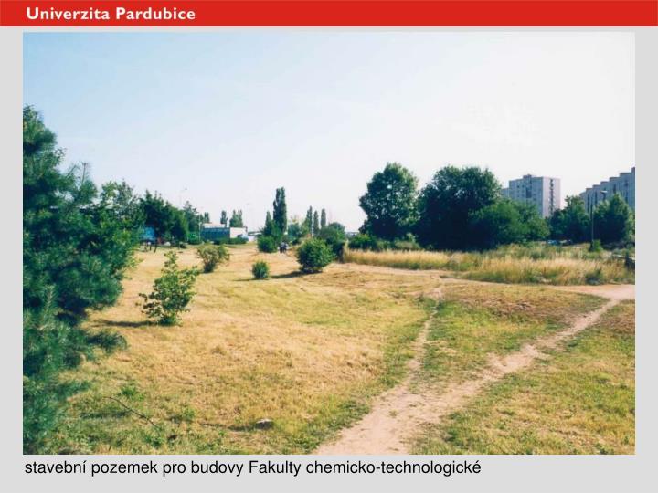 stavební pozemek pro budovy Fakulty chemicko-technologické