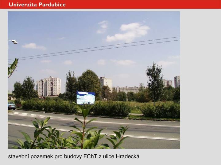 stavební pozemek pro budovy FChT z ulice Hradecká