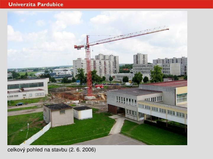 celkový pohled na stavbu (2. 6. 2006)