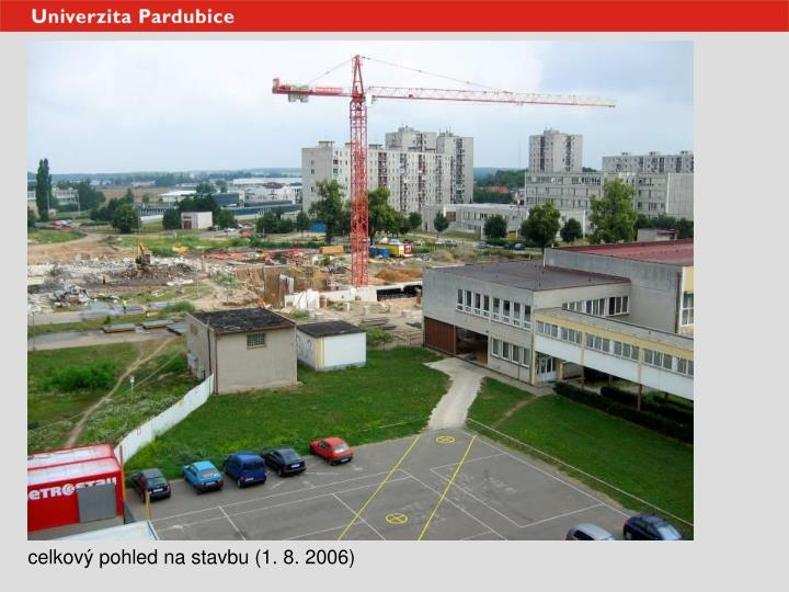 celkový pohled na stavbu (1. 8. 2006)