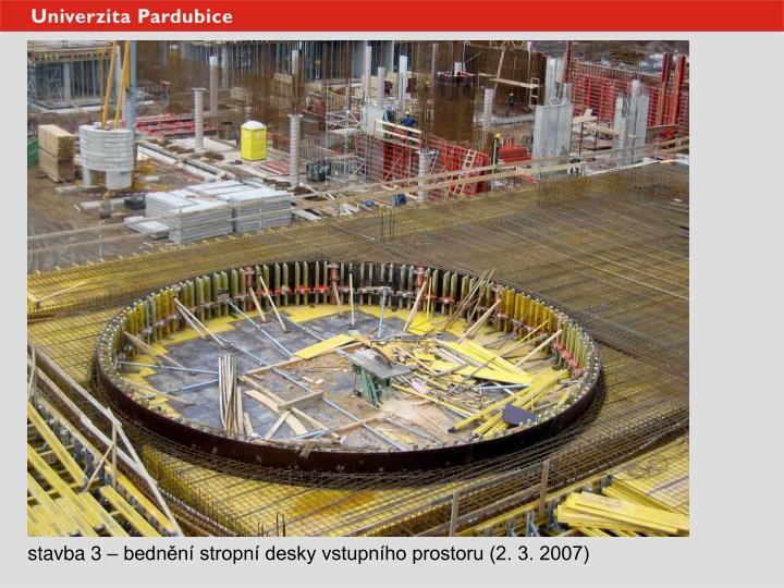 stavba 3 – bednění stropní desky vstupního prostoru (2. 3. 2007)