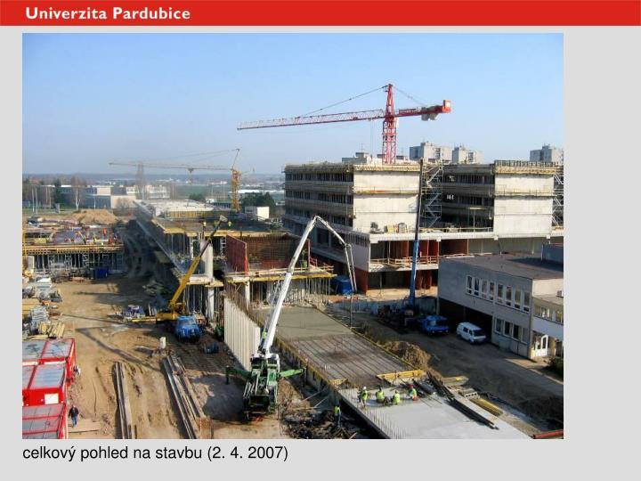 celkový pohled na stavbu (2. 4. 2007)