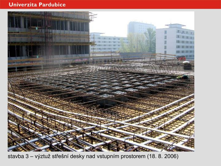 stavba 3 – výztuž střešní desky nad vstupním prostorem (18. 8. 2006)