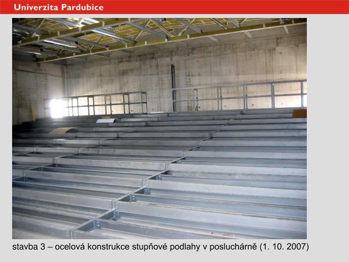 stavba 3 – ocelová konstrukce stupňové podlahy v posluchárně (1. 10. 2007)