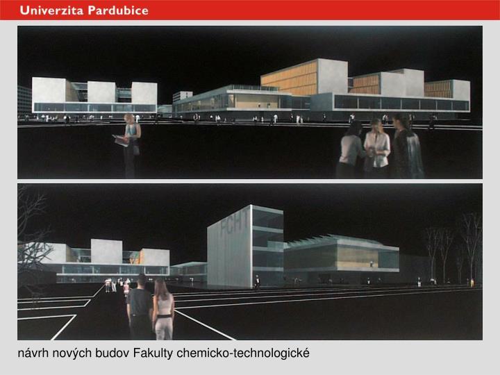 návrh nových budov Fakulty chemicko-technologické