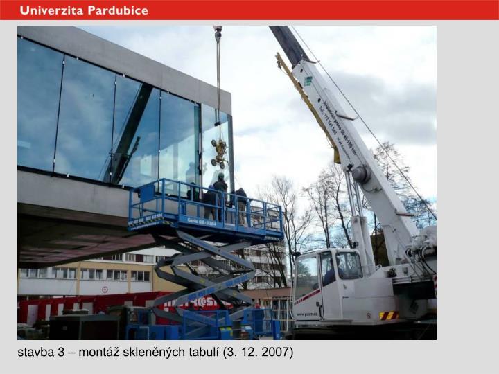 stavba 3 – montáž skleněných tabulí (3. 12. 2007)