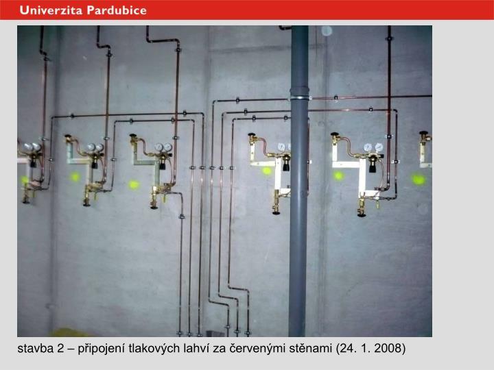 stavba 2 – připojení tlakových lahví za červenými stěnami (24. 1. 2008)