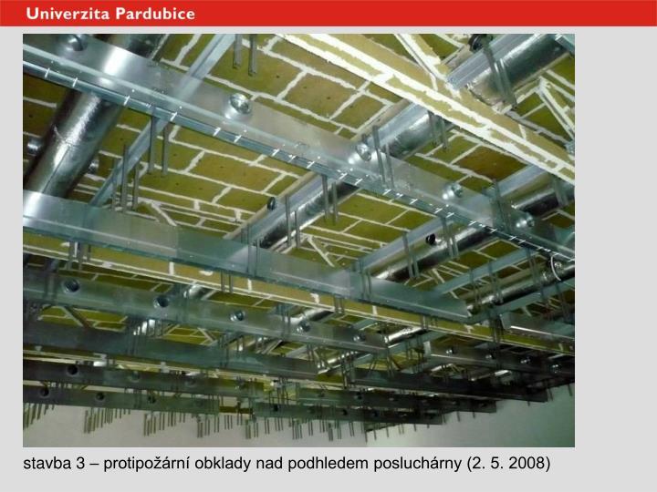 stavba 3 – protipožární obklady nad podhledem posluchárny (2. 5. 2008)