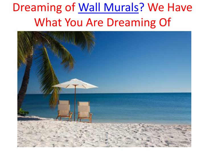 Dreaming of wall murals we have what you are dreaming of