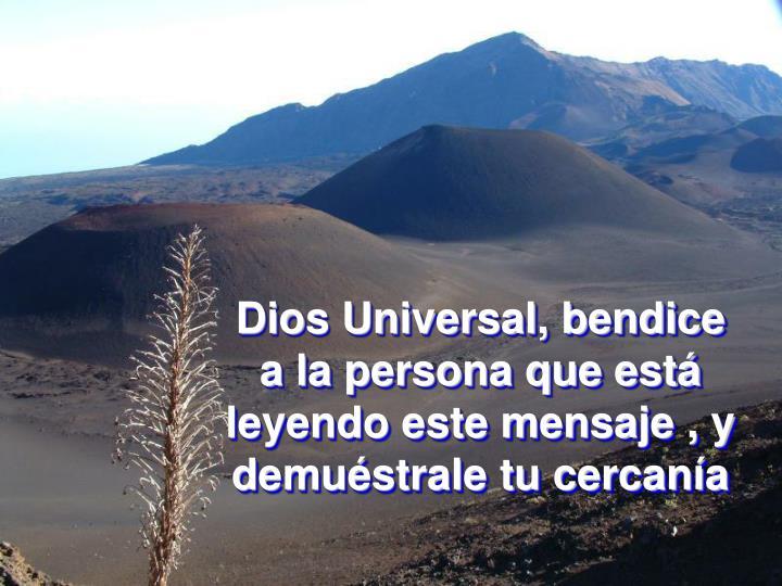 Dios Universal, bendice a la persona que está leyendo este mensaje , y demuéstrale tu cercanía