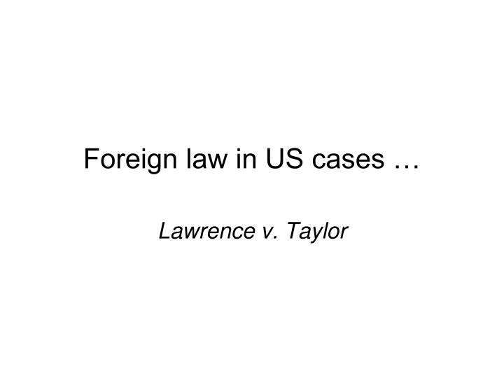 Foreign law in US cases …