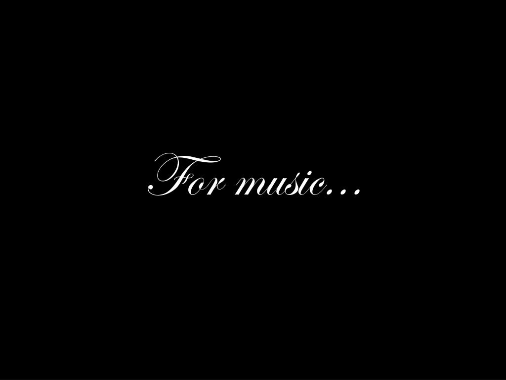 For music...