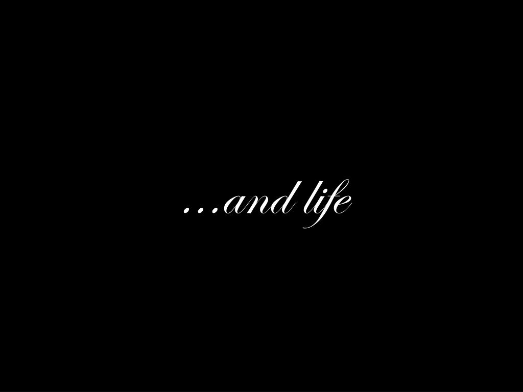 ...and life