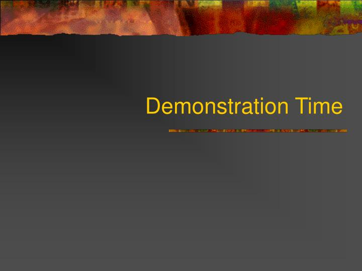 Demonstration Time
