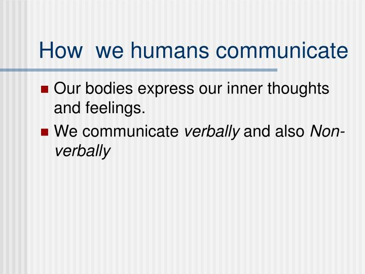 How  we humans communicate
