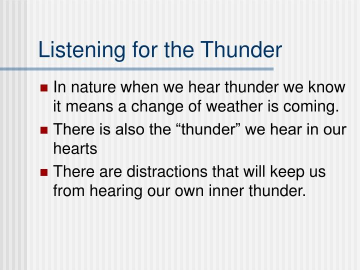Listening for the thunder