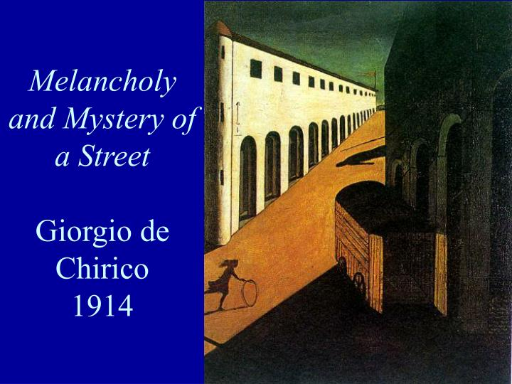 Melancholy and Mystery of a Street