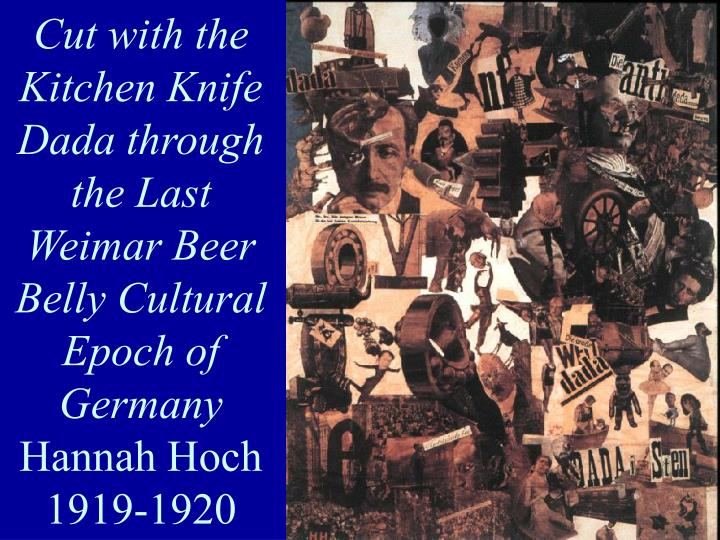 Cut with the Kitchen Knife Dada through the Last Weimar Beer Belly Cultural Epoch of Germany