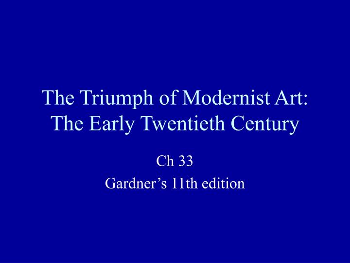 The triumph of modernist art the early twentieth century