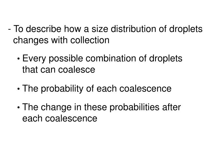 - To describe how a size distribution of droplets