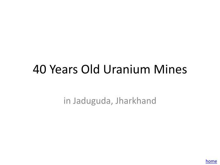 40 Years Old Uranium Mines