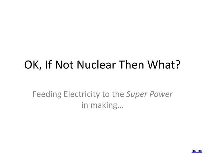 OK, If Not Nuclear Then What?