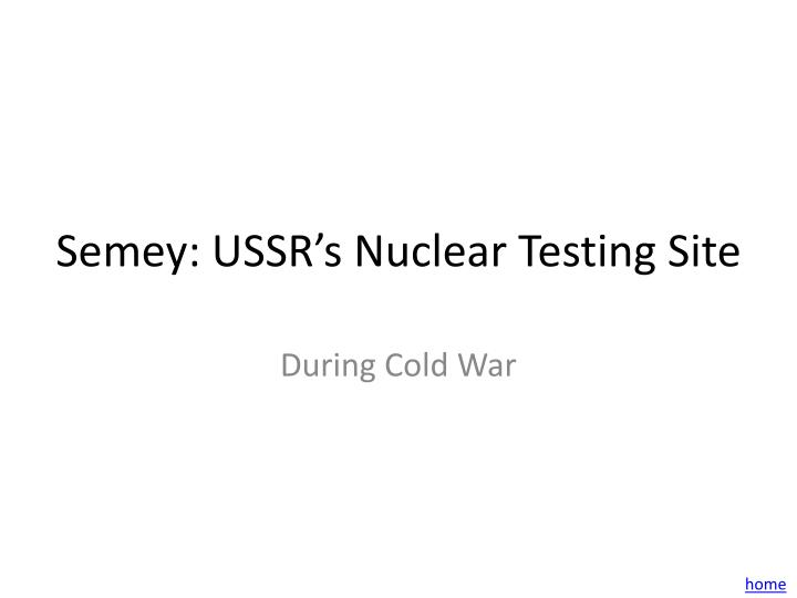 Semey: USSR's Nuclear Testing Site