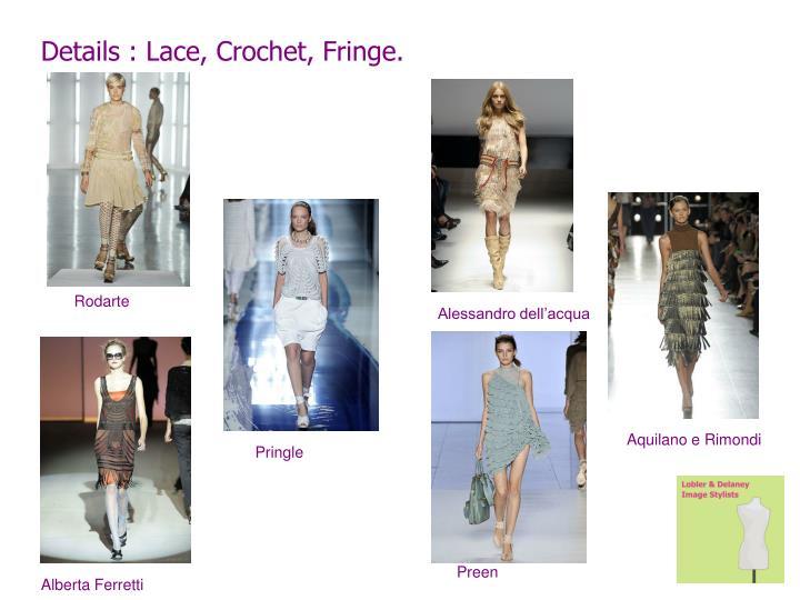 Details : Lace, Crochet, Fringe.
