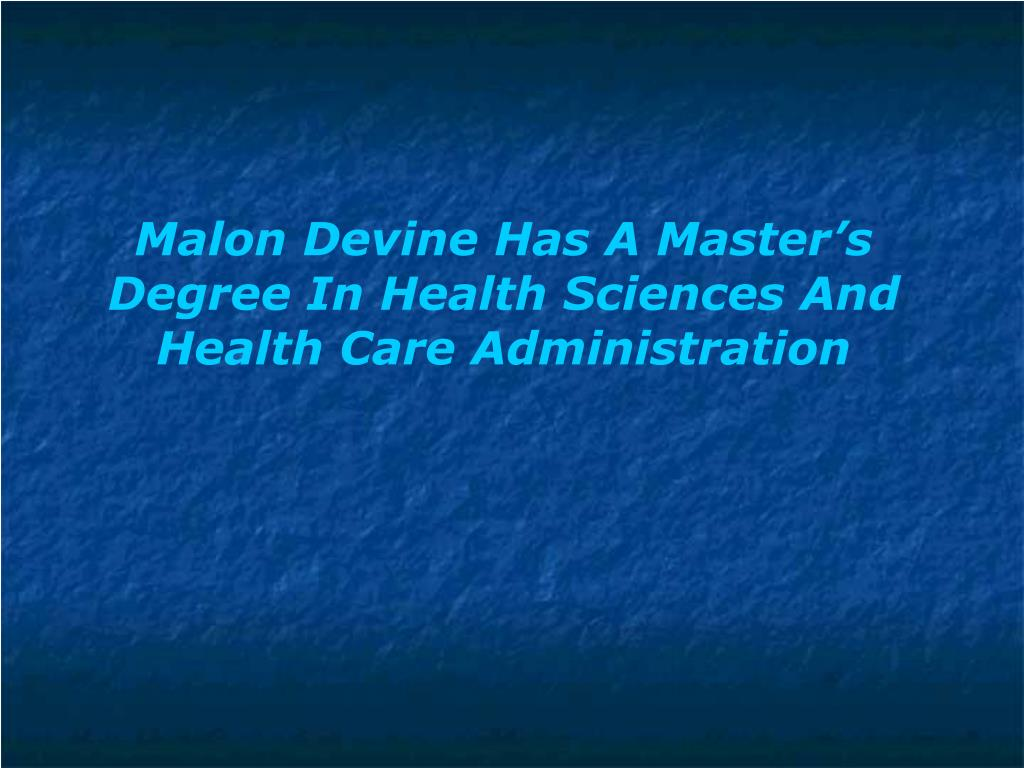 Malon Devine Has A Master's Degree In Health Sciences And Health Care Administration