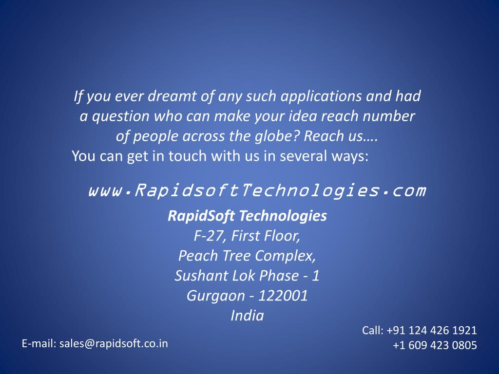 If you ever dreamt of any such applications and had a question who can make your idea reach number of people across the globe? Reach us….